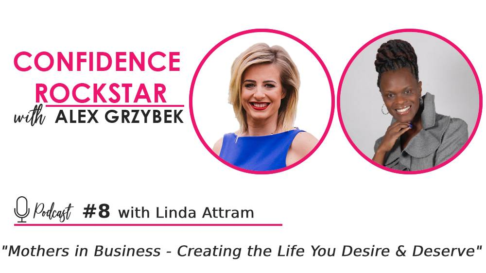 Episode #8: Mothers in Business – Creating the Life You Desire & Deserve – with Linda Attram