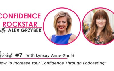 Episode #7: How To Increase Your Confidence Through Podcasting – with Lynsay Anne Gould