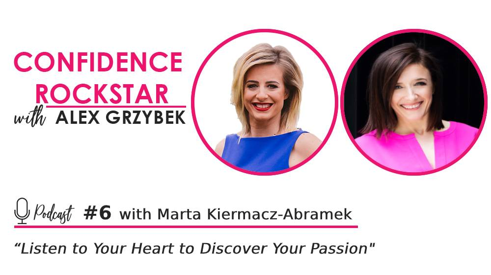 Episode #6: Listen to Your Heart to Discover Your Passion – with Marta Kiermacz-Abramek