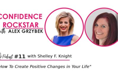 Episode #11: How To Create Positive Changes in Your Life – with Shelley F. Knight