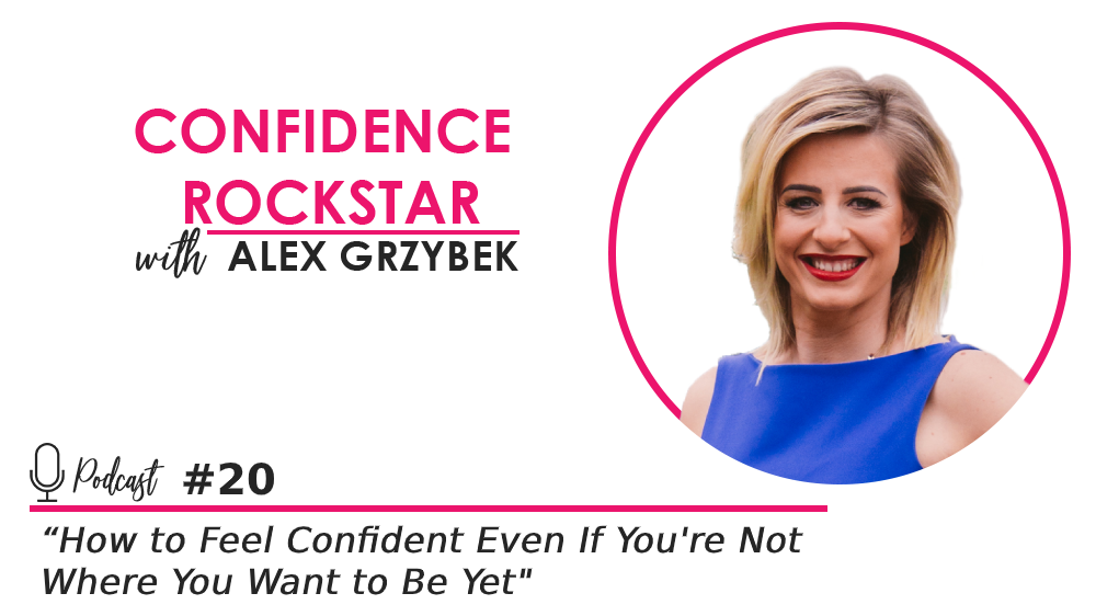 Episode #20: How to Feel Confident Even If You're Not Where You Want to Be Yet