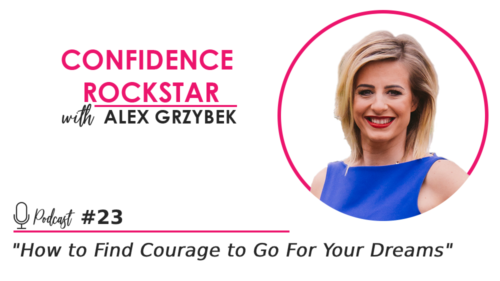 Episode #23: How to Find Courage to Go For Your Dreams