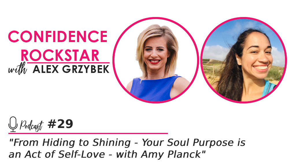 Episode #29: From Hiding to Shining – Your Soul Purpose is an Act of Self-Love – with Amy Planck