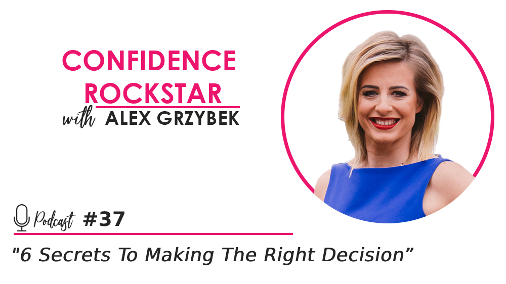 Episode #37: 6 Secrets To Making The Right Decision