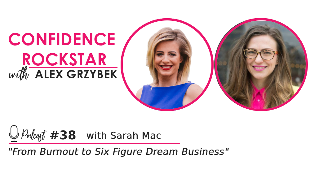 Episode #38: From Burnout to Dream Six Figure Business with Sarah Mac