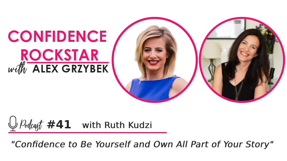 Episode #41: Confidence To Be Yourself and Own All Part of Your Story – with Ruth Kudzi